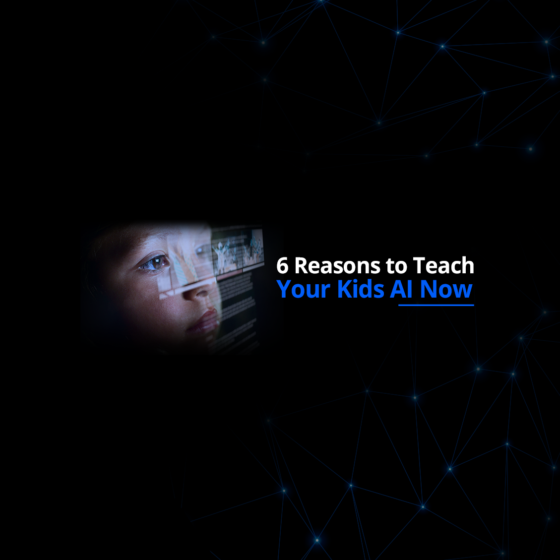 6 Reasons to Teach Your Kids AI Now